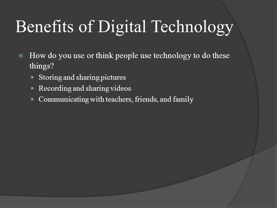 Benefits of Digital Technology  How do you use or think people use technology to do these things.
