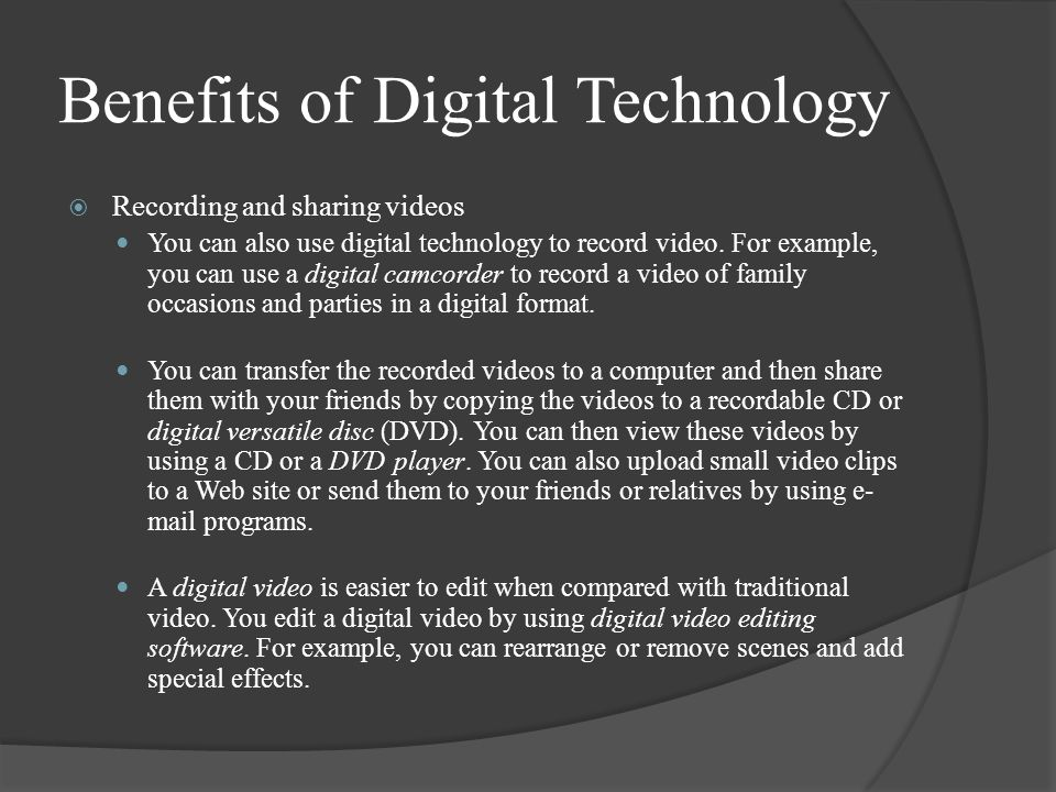 Benefits of Digital Technology  Recording and sharing videos You can also use digital technology to record video.