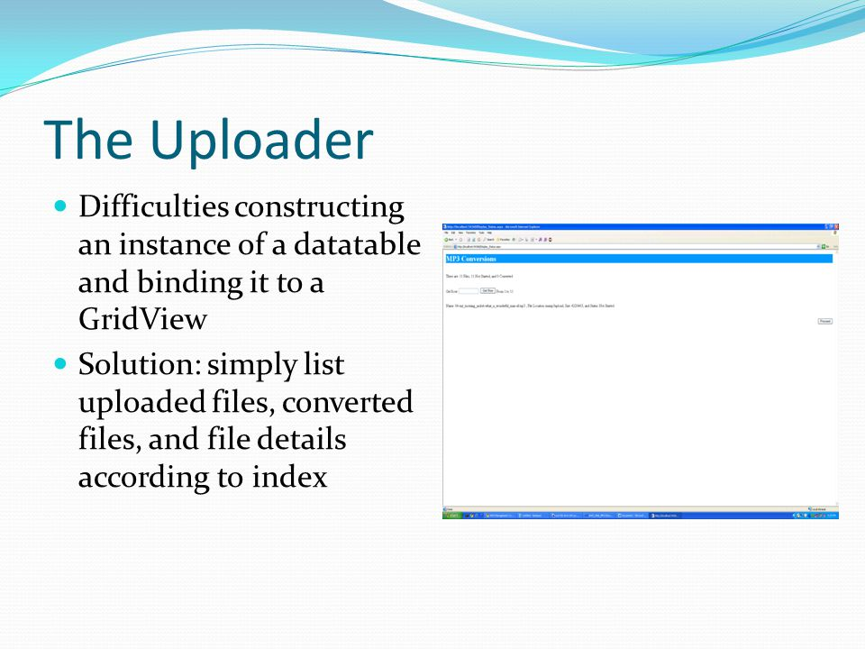 The Uploader Difficulties constructing an instance of a datatable and binding it to a GridView Solution: simply list uploaded files, converted files, and file details according to index