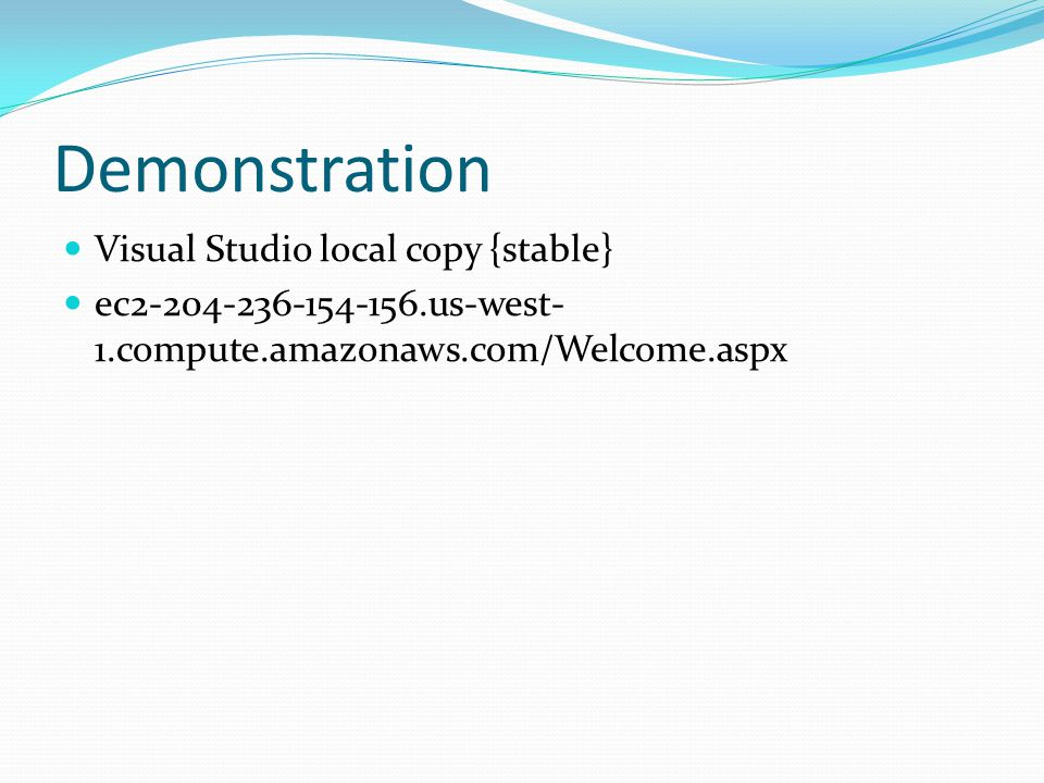 Demonstration Visual Studio local copy {stable} ec2-204-236-154-156.us-west- 1.compute.amazonaws.com/Welcome.aspx