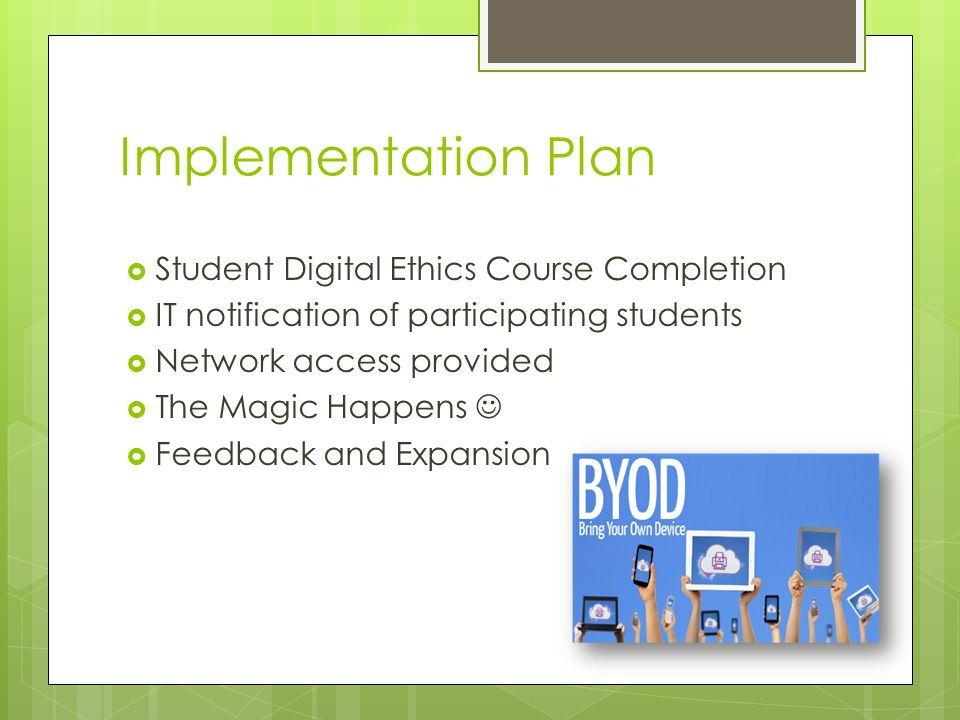 Implementation Plan  Student Digital Ethics Course Completion  IT notification of participating students  Network access provided  The Magic Happens  Feedback and Expansion