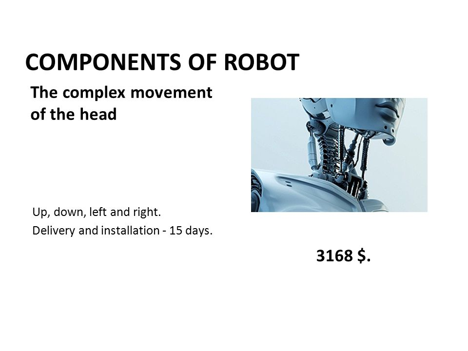 COMPONENTS OF ROBOT Up, down, left and right. Delivery and installation - 15 days.