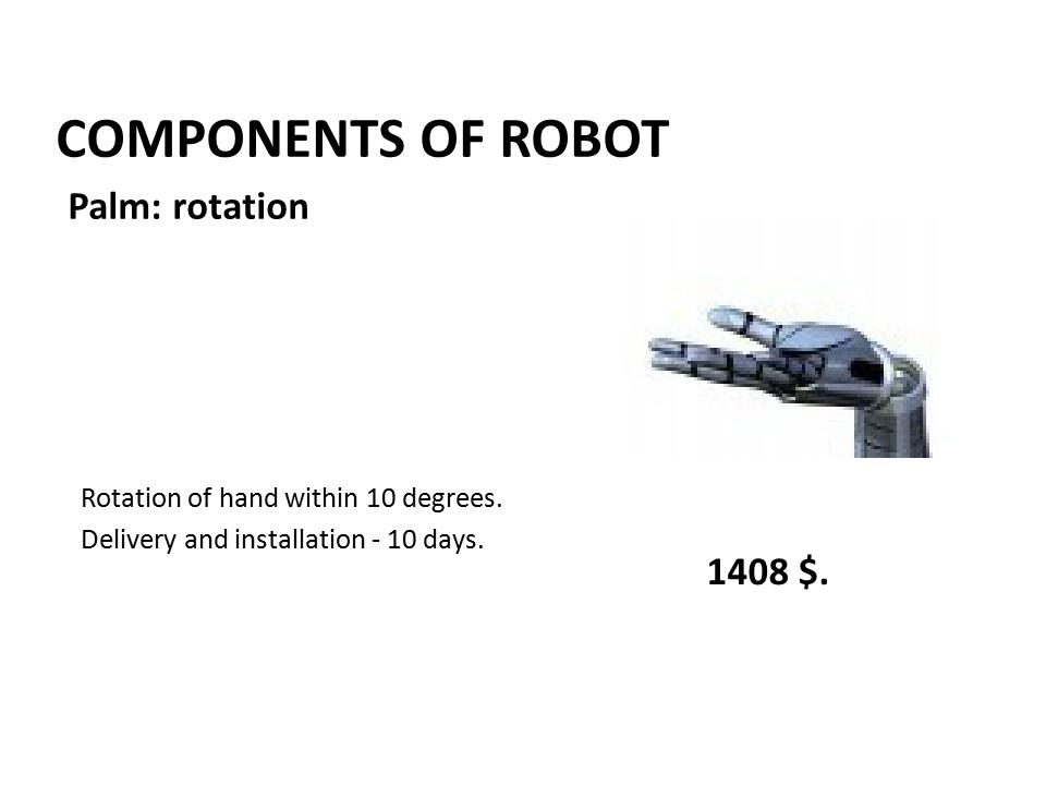 COMPONENTS OF ROBOT Rotation of hand within 10 degrees.