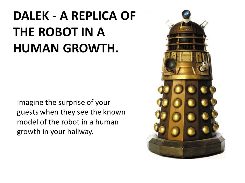 DALEK - A REPLICA OF THE ROBOT IN A HUMAN GROWTH.