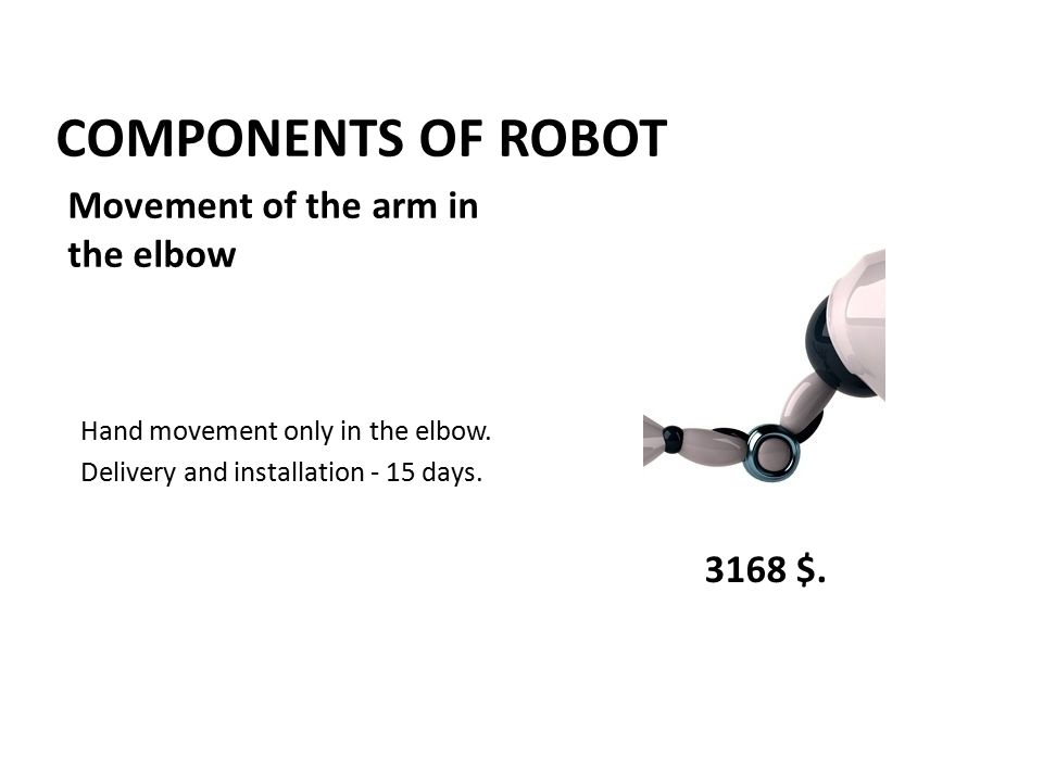 COMPONENTS OF ROBOT Hand movement only in the elbow.