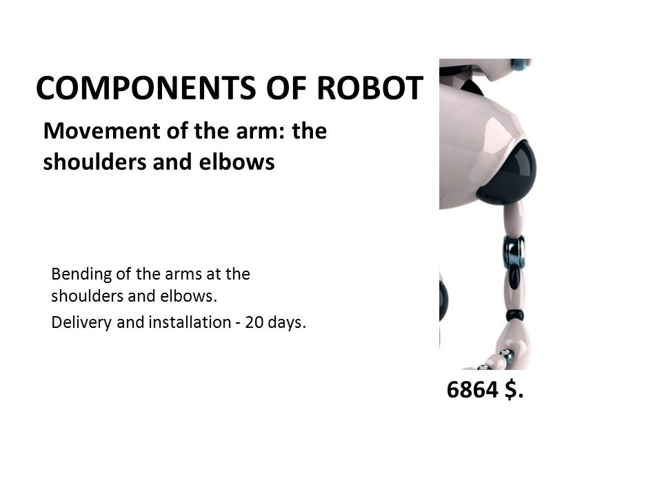 COMPONENTS OF ROBOT Bending of the arms at the shoulders and elbows.