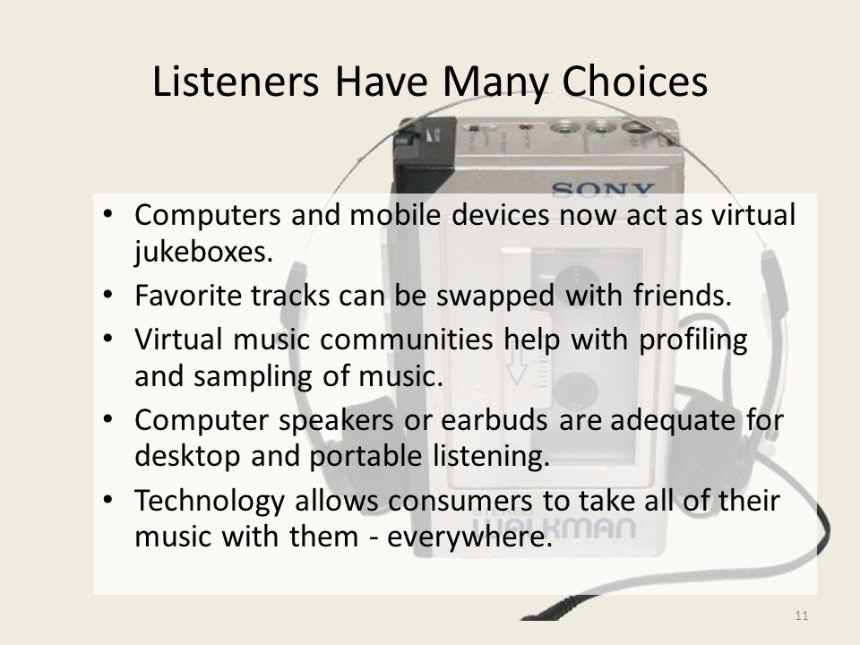 11 Listeners Have Many Choices Computers and mobile devices now act as virtual jukeboxes.