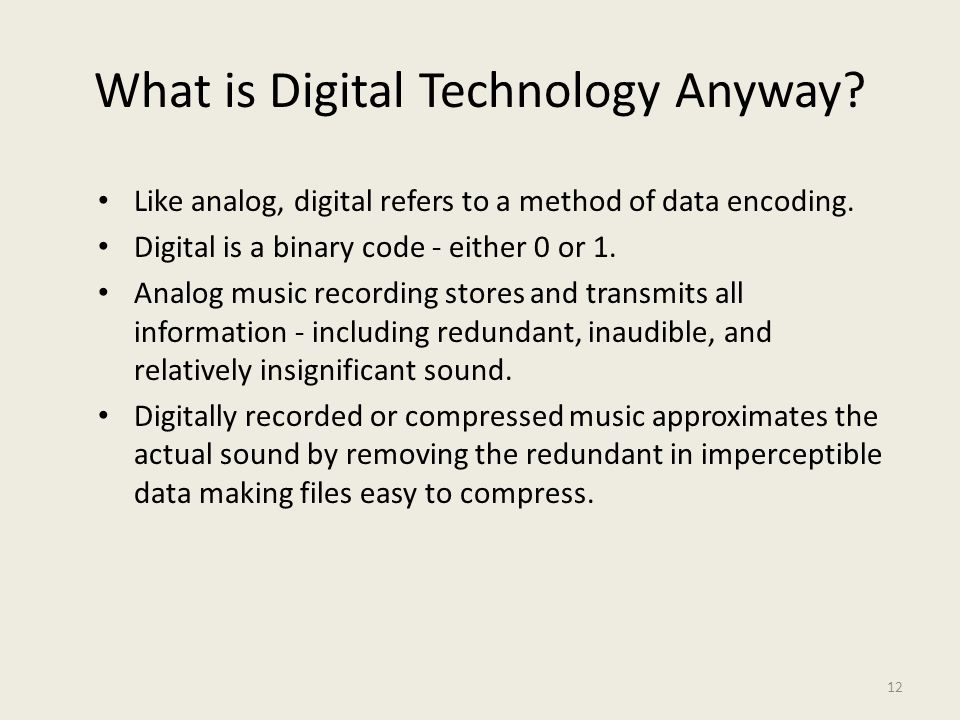 12 What is Digital Technology Anyway. Like analog, digital refers to a method of data encoding.