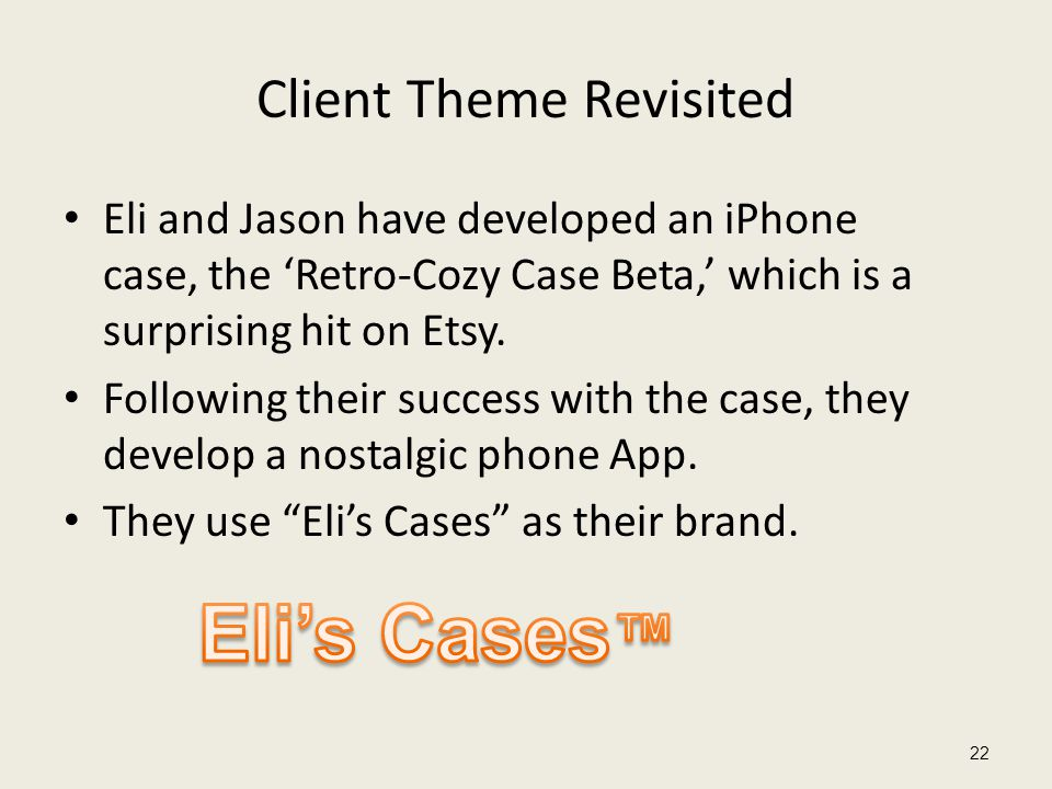 Client Theme Revisited Eli and Jason have developed an iPhone case, the 'Retro-Cozy Case Beta,' which is a surprising hit on Etsy.