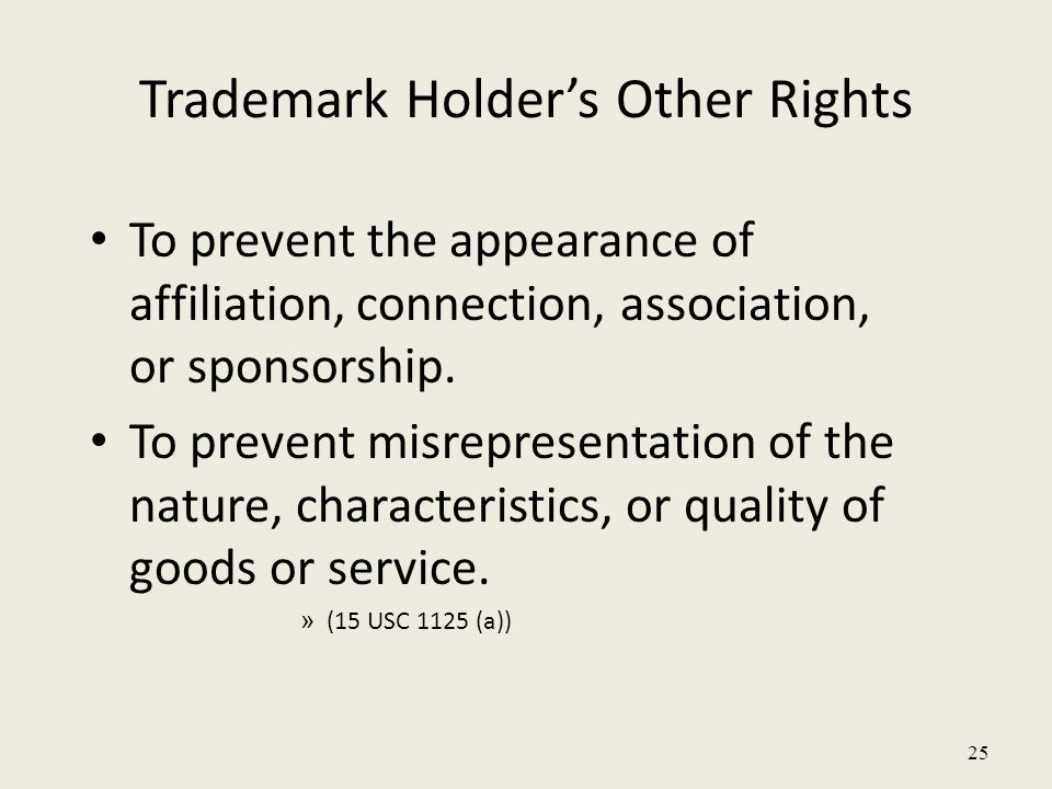 25 Trademark Holder's Other Rights To prevent the appearance of affiliation, connection, association, or sponsorship.