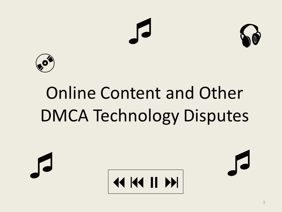 3 Online Content and Other DMCA Technology Disputes      