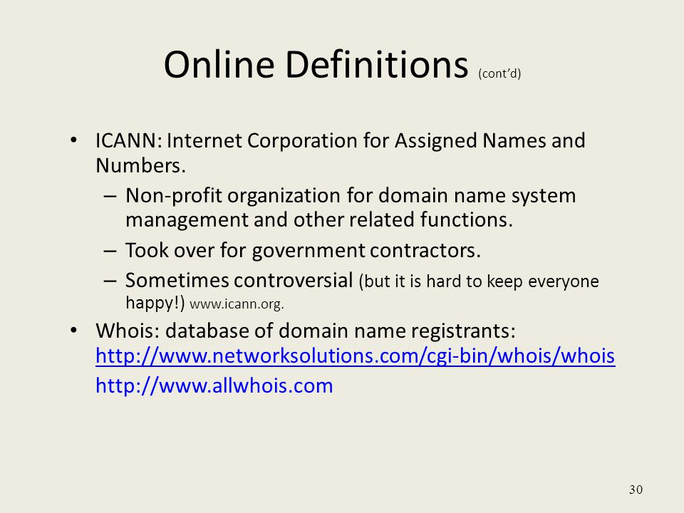 30 Online Definitions (cont'd) ICANN: Internet Corporation for Assigned Names and Numbers.
