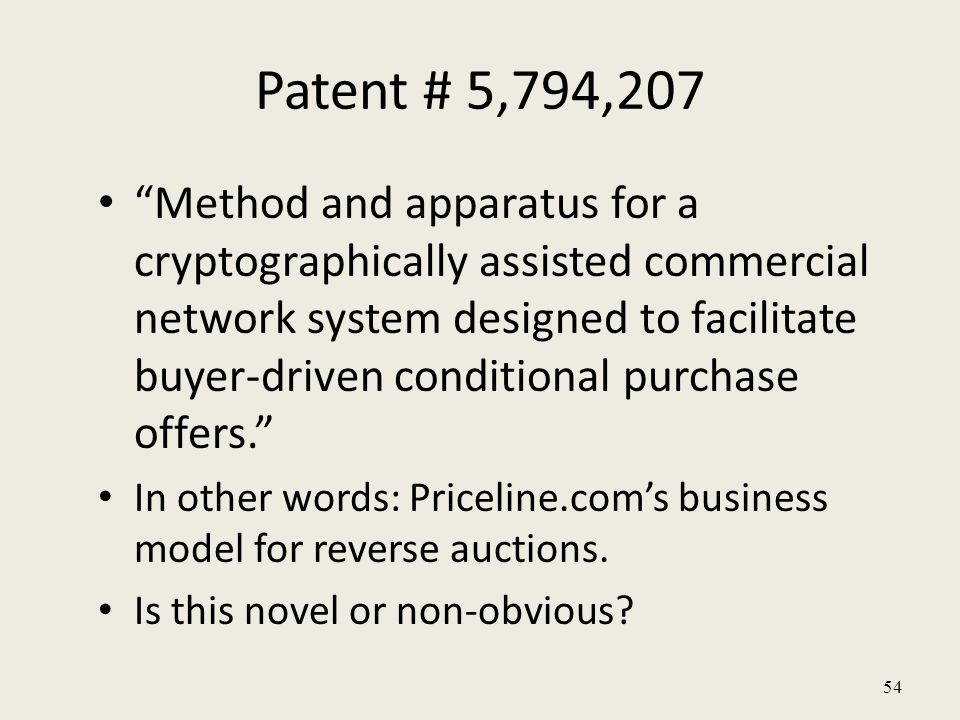54 Method and apparatus for a cryptographically assisted commercial network system designed to facilitate buyer-driven conditional purchase offers. In other words: Priceline.com's business model for reverse auctions.
