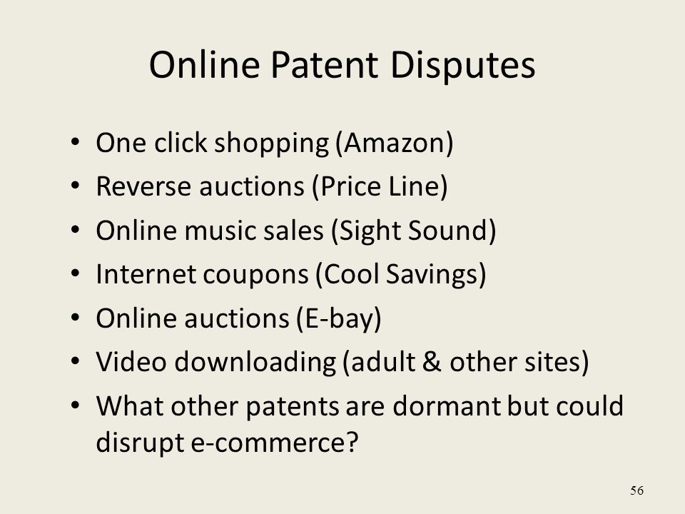 56 One click shopping (Amazon) Reverse auctions (Price Line) Online music sales (Sight Sound) Internet coupons (Cool Savings) Online auctions (E-bay) Video downloading (adult & other sites) What other patents are dormant but could disrupt e-commerce.