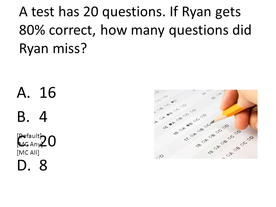 A test has 20 questions. If Ryan gets 80% correct, how many questions did Ryan miss.