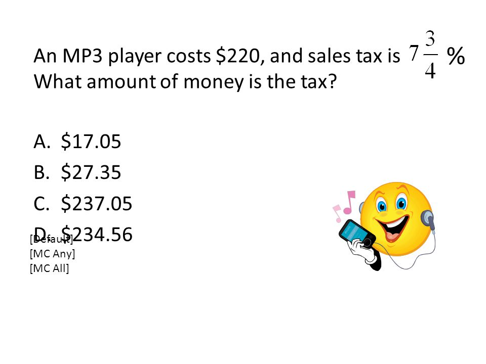An MP3 player costs $220, and sales tax is What amount of money is the tax.