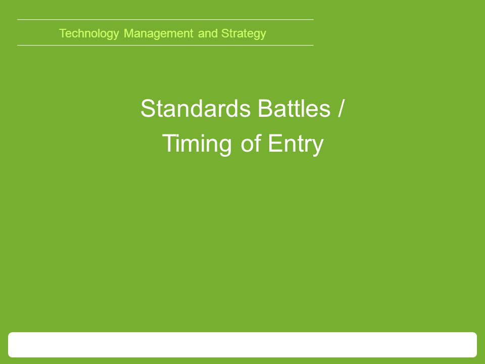 Technology Management and Strategy Standards Battles / Timing of Entry