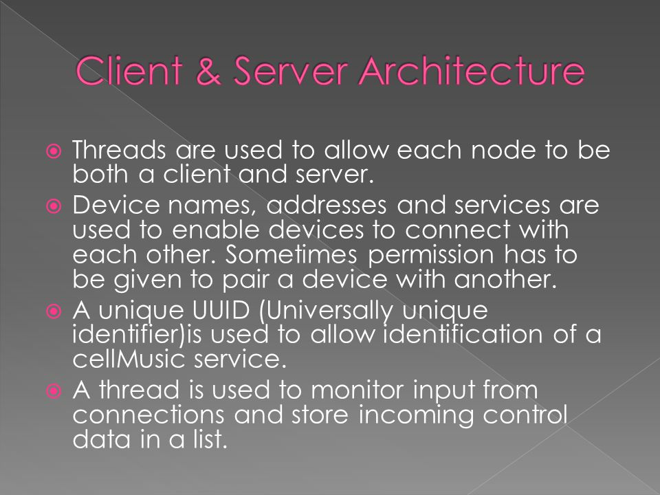  Threads are used to allow each node to be both a client and server.