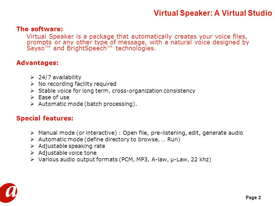 Page 2 Virtual Speaker: A Virtual Studio The software: Virtual Speaker is a package that automatically creates your voice files, prompts or any other type of message, with a natural voice designed by Sayso™ and BrightSpeech™ technologies.