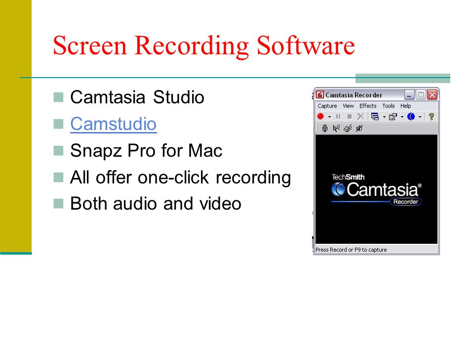 Screen Recording Software Camtasia Studio Camstudio Snapz Pro for Mac All offer one-click recording Both audio and video