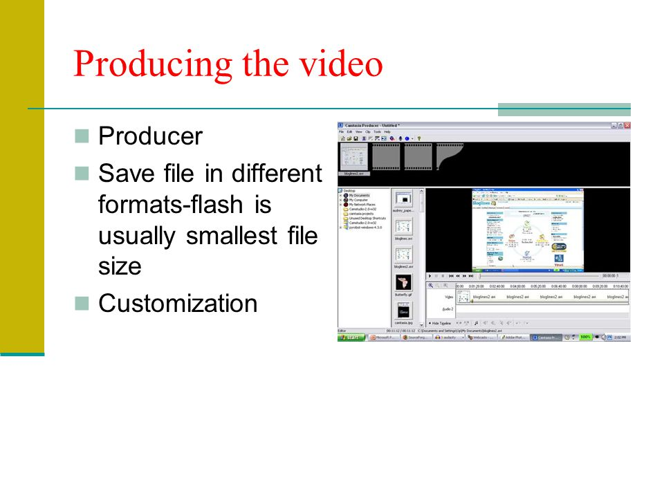 Producing the video Producer Save file in different formats-flash is usually smallest file size Customization