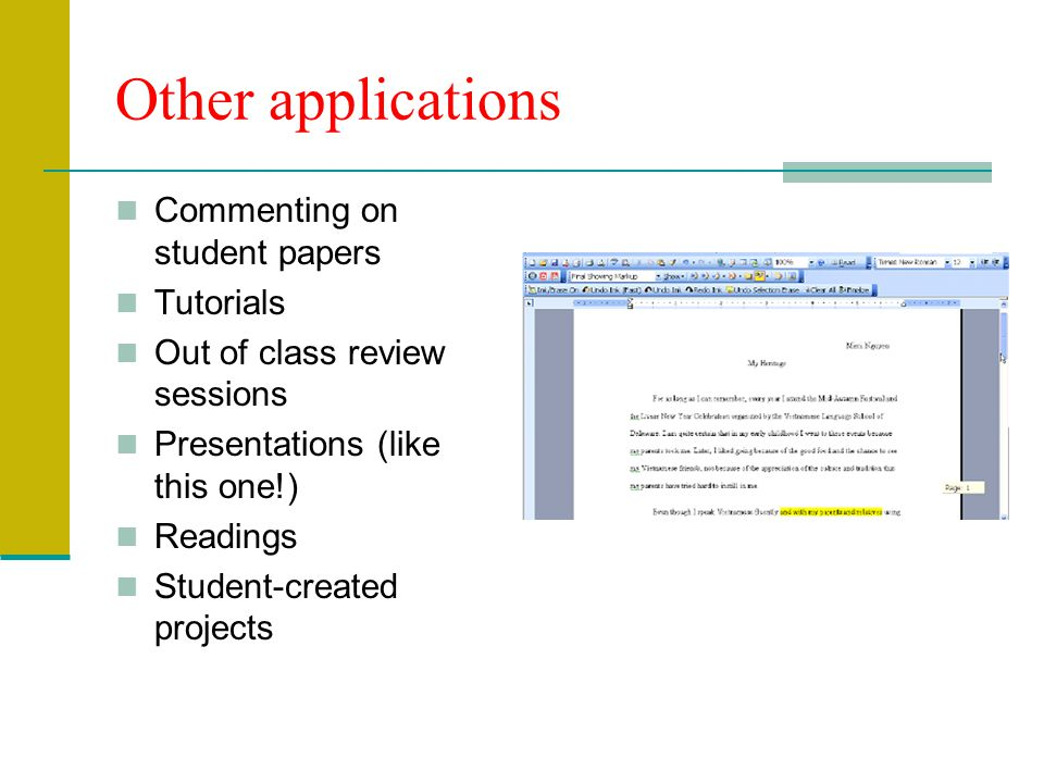 Other applications Commenting on student papers Tutorials Out of class review sessions Presentations (like this one!) Readings Student-created projects