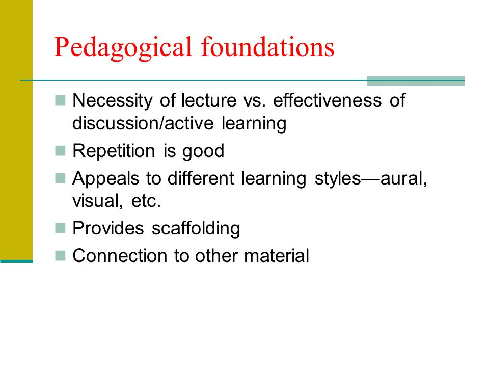 Pedagogical foundations Necessity of lecture vs.