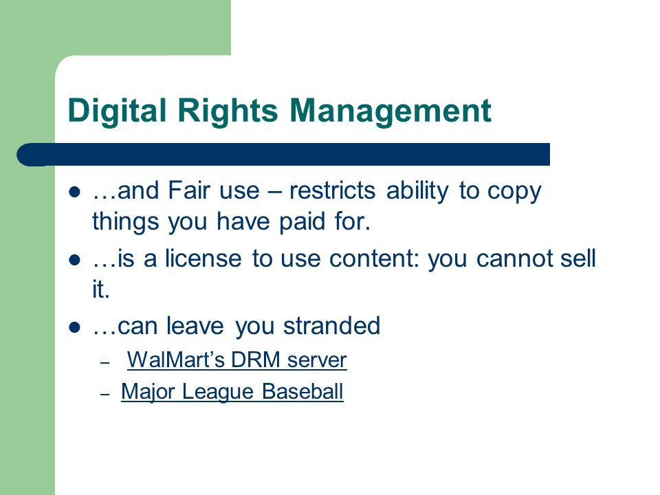 Digital Rights Management …and Fair use – restricts ability to copy things you have paid for.