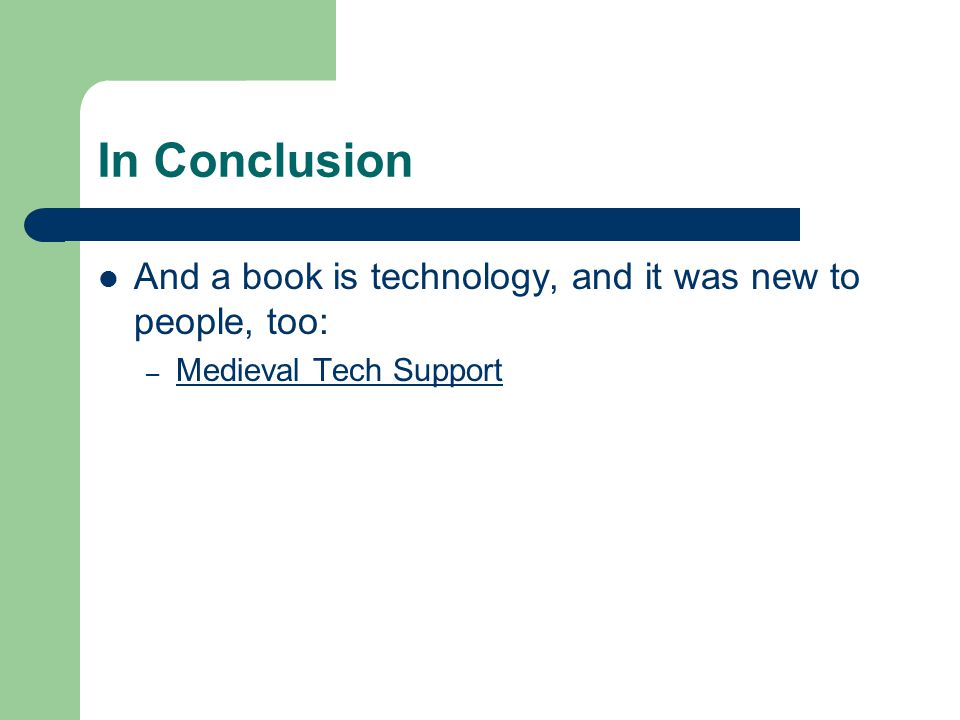 In Conclusion And a book is technology, and it was new to people, too: – Medieval Tech Support Medieval Tech Support