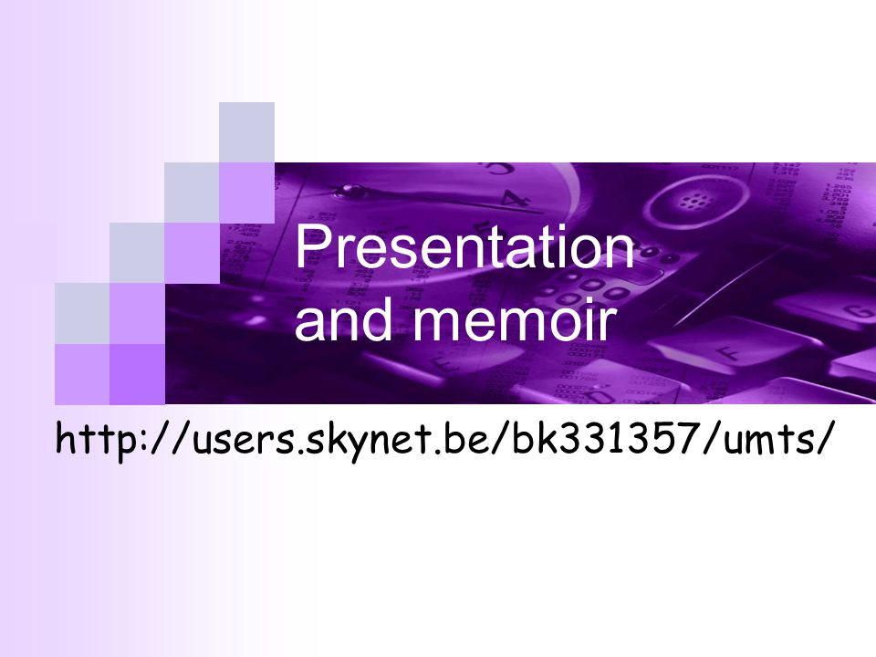 Presentation and memoir http://users.skynet.be/bk331357/umts/
