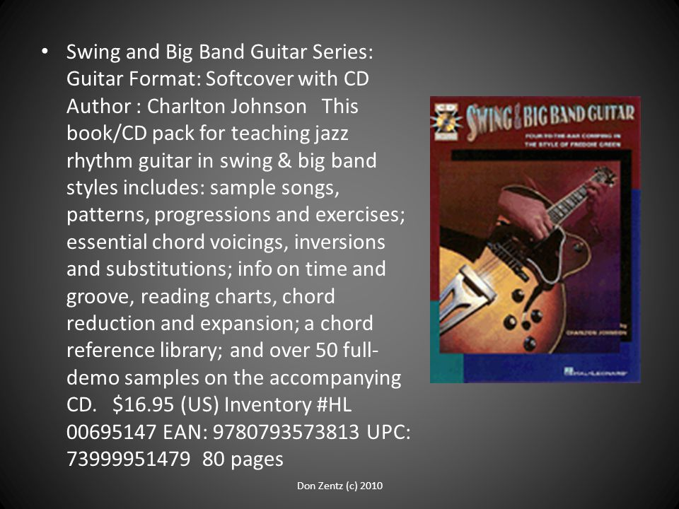 Swing and Big Band Guitar Series: Guitar Format: Softcover with CD Author : Charlton Johnson This book/CD pack for teaching jazz rhythm guitar in swing & big band styles includes: sample songs, patterns, progressions and exercises; essential chord voicings, inversions and substitutions; info on time and groove, reading charts, chord reduction and expansion; a chord reference library; and over 50 full- demo samples on the accompanying CD.