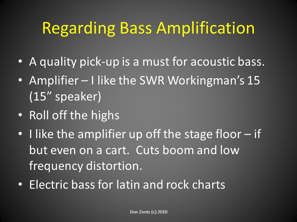 Regarding Bass Amplification A quality pick-up is a must for acoustic bass.