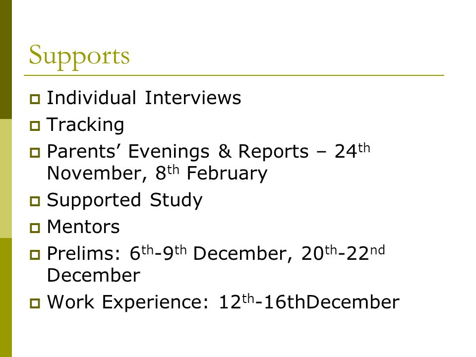 Supports  Individual Interviews  Tracking  Parents' Evenings & Reports – 24 th November, 8 th February  Supported Study  Mentors  Prelims: 6 th -9 th December, 20 th -22 nd December  Work Experience: 12 th -16thDecember