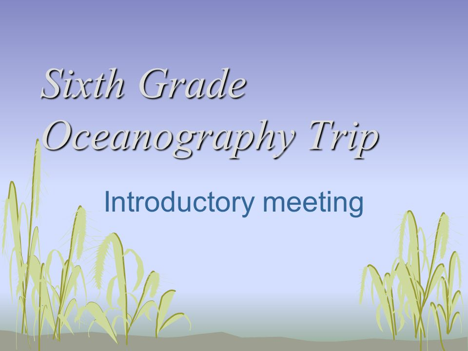 Sixth Grade Oceanography Trip Introductory meeting