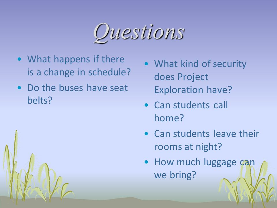 Questions What happens if there is a change in schedule.