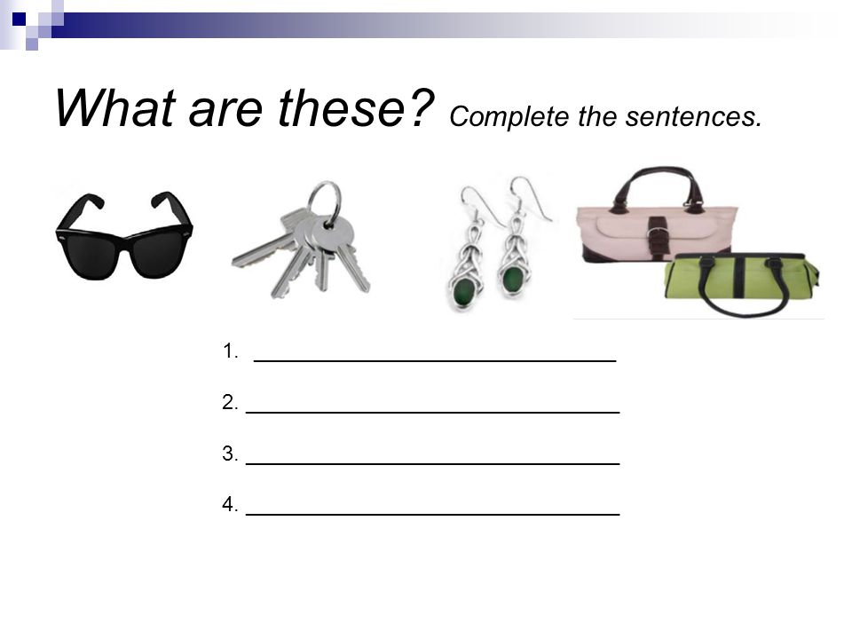 What are these. Complete the sentences. 1._______________________________ 2.