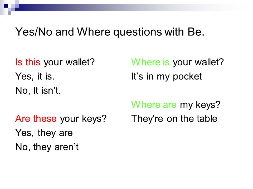 Yes/No and Where questions with Be. Is this your wallet.
