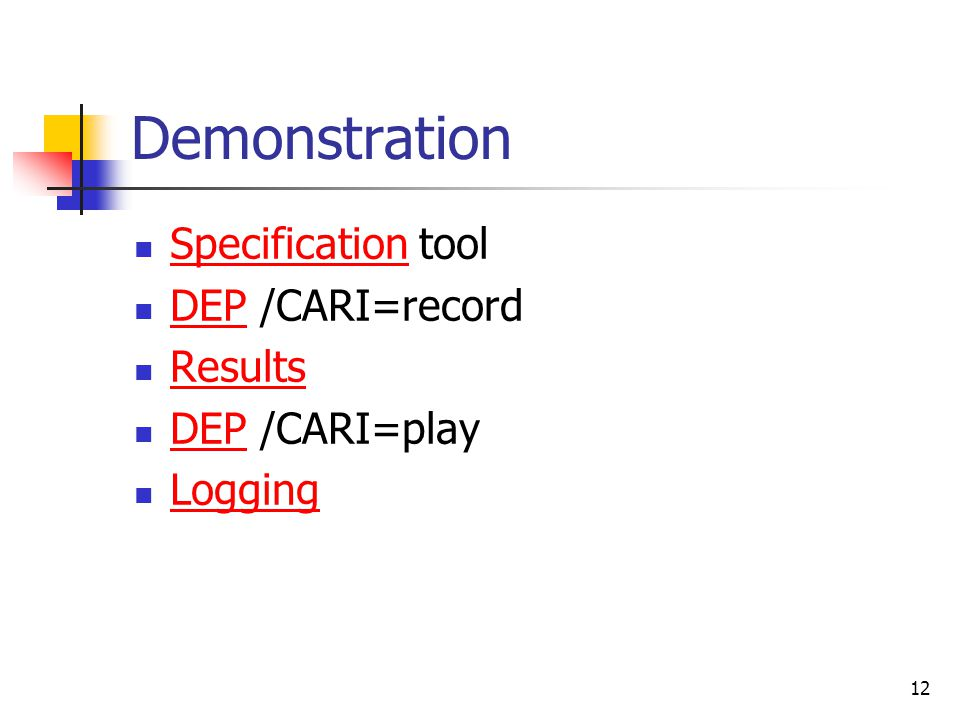 12 Demonstration Specification tool Specification DEP /CARI=record DEP Results DEP /CARI=play DEP Logging