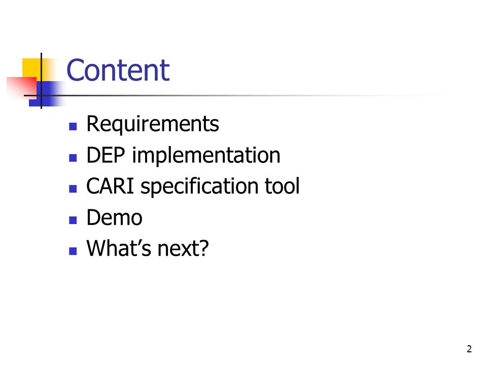 2 Content Requirements DEP implementation CARI specification tool Demo What's next
