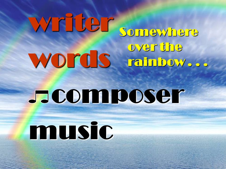 writer words composer music Somewhere over the rainbow...