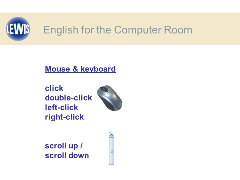 Mouse & keyboard click double-click left-click right-click scroll up / scroll down English for the Computer Room