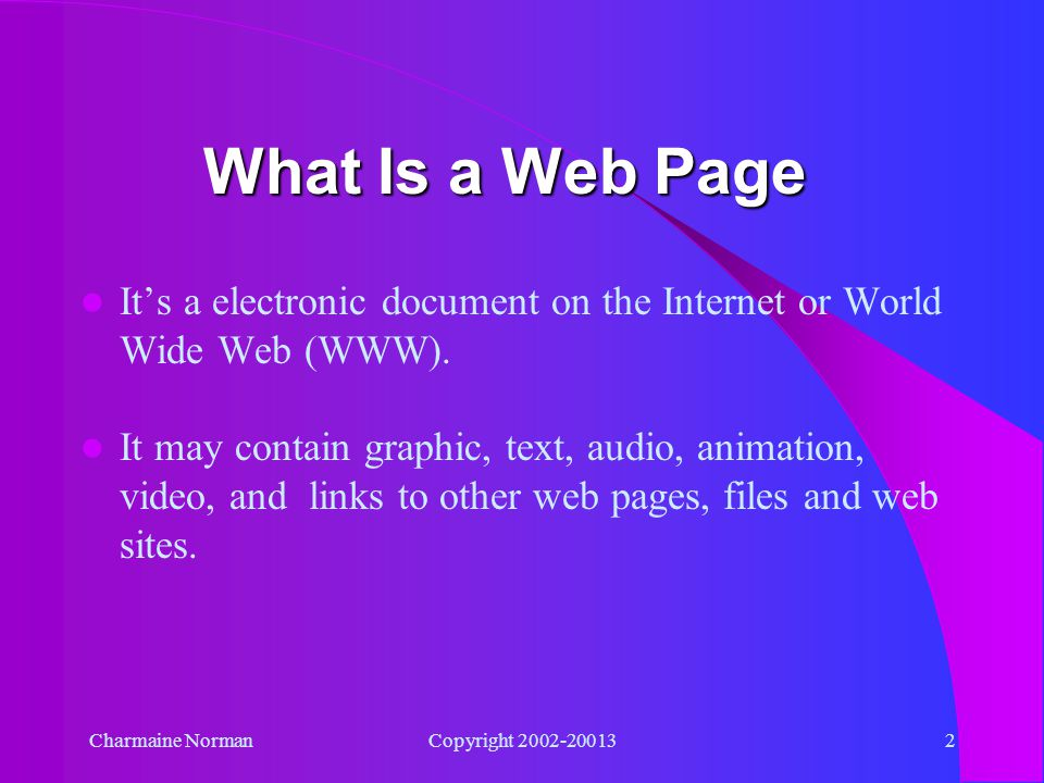 Charmaine NormanCopyright 2002-200131 What Is a Web Page Presented by Webpagemaker.
