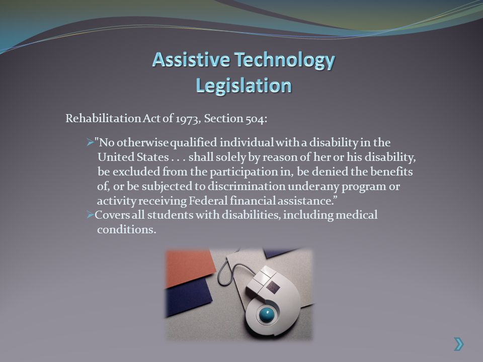 Rehabilitation Act of 1973, Section 504:  No otherwise qualified individual with a disability in the United States...