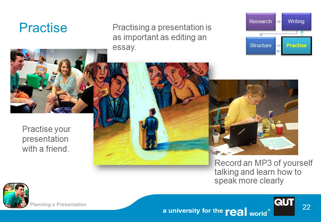 Planning a Presentation 22 Practising a presentation is as important as editing an essay.