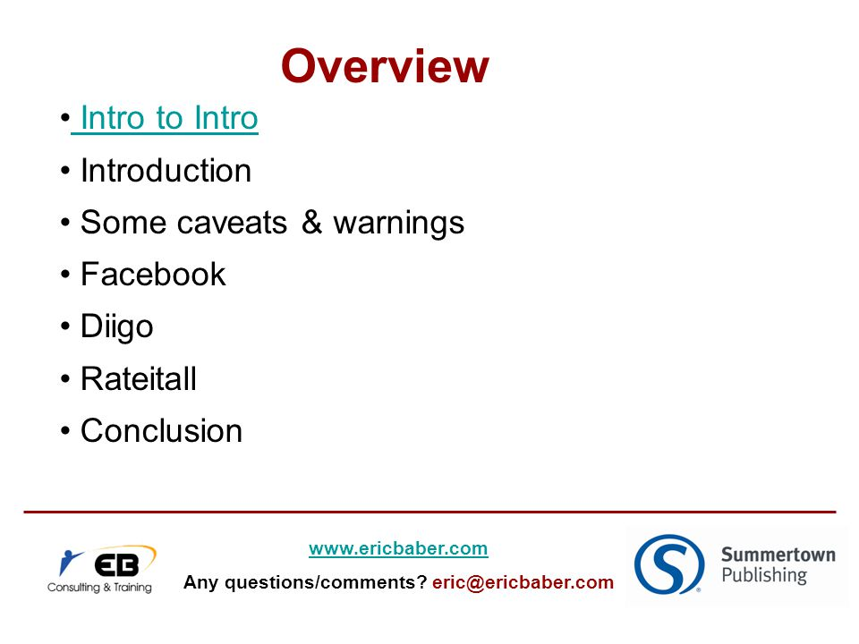 Intro to Intro Introduction Some caveats & warnings Facebook Diigo Rateitall Conclusion www.ericbaber.com Any questions/comments.