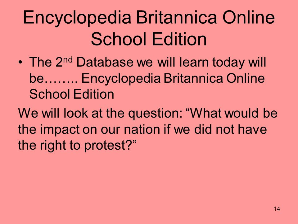 Encyclopedia Britannica Online School Edition The 2 nd Database we will learn today will be……..