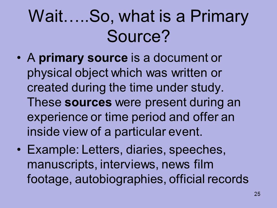 Wait…..So, what is a Primary Source.