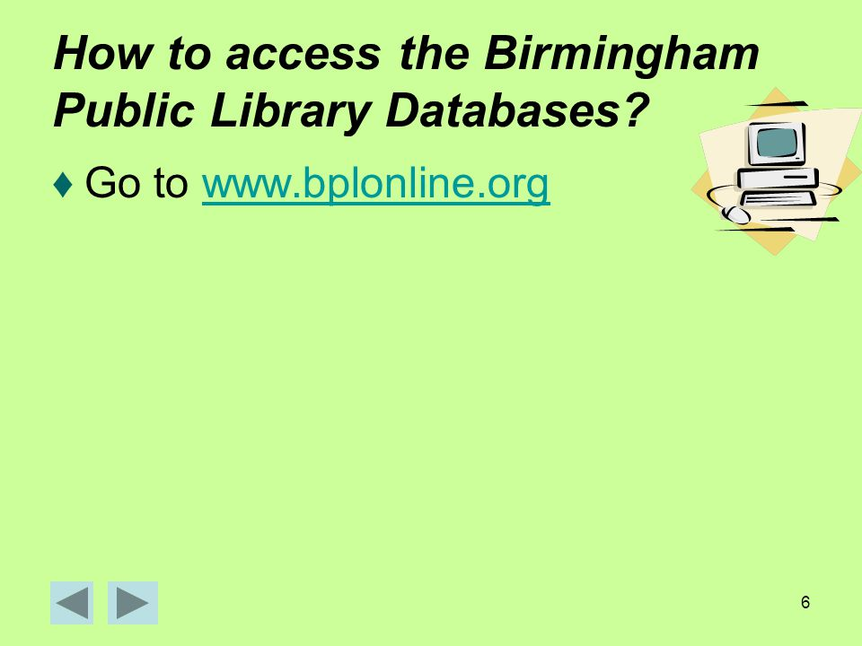 6 How to access the Birmingham Public Library Databases ♦Go to www.bplonline.orgwww.bplonline.org