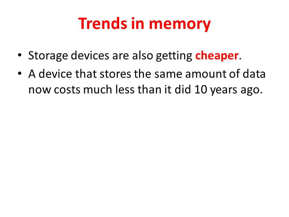 Trends in memory Storage devices are also getting cheaper.