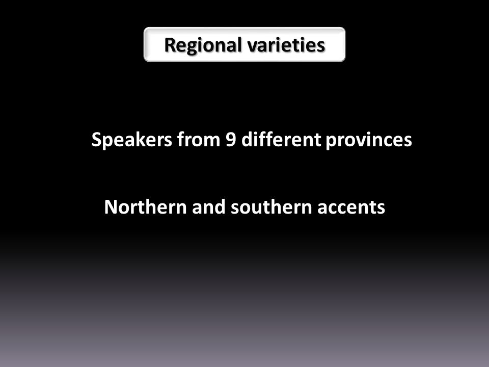 Speakers from 9 different provinces Northern and southern accents